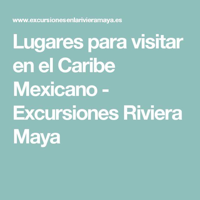 Lugares para visitar en el Caribe Mexicano - Excursiones Riviera Maya