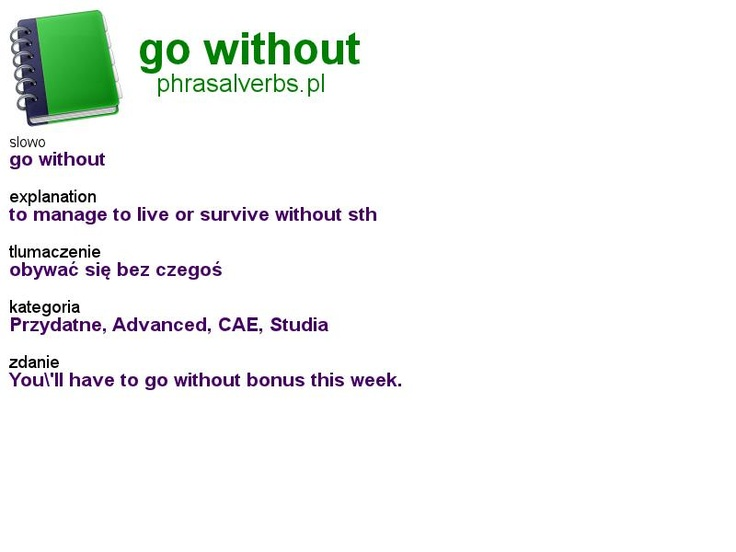 #phrasalverbs.pl, word: #go without, explanation: to manage to live or survive without sth, translation: obywać się bez czegoś