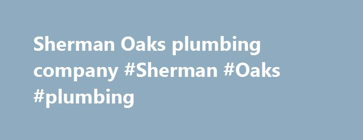 Sherman Oaks plumbing company #Sherman #Oaks #plumbing http://lexingtone.remmont.com/sherman-oaks-plumbing-company-sherman-oaks-plumbing/  # Sherman Oaks plumbing company 24-Hour Sherman Oaks Plumber (818) 639-4022 Coast to Coast Sherman Oaks Plumbing serves the entire Sherman Oaks area. We are a Sherman Oaks Plumber offering a full range of commercial and residential plumbing services, installations and repairs. Coast to Coast Sherman Oaks Plumbing is licensed, bonded and insured with an…