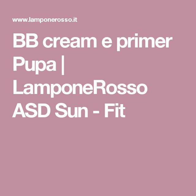 BB cream e primer Pupa   LamponeRosso ASD Sun - Fit