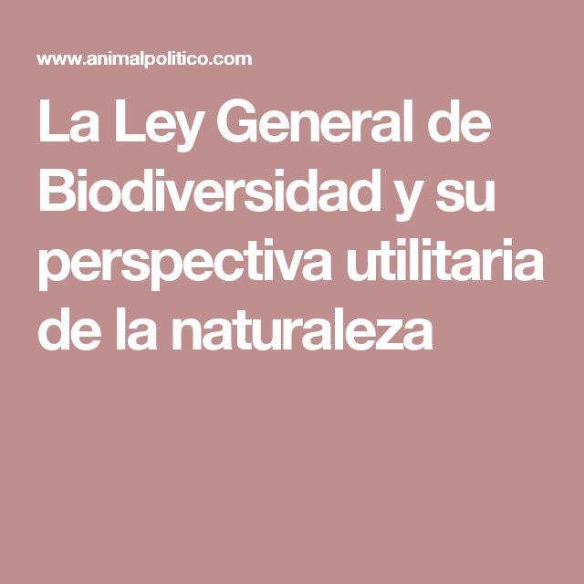 La Ley General de Biodiversidad y su perspectiva utilitaria de la naturaleza