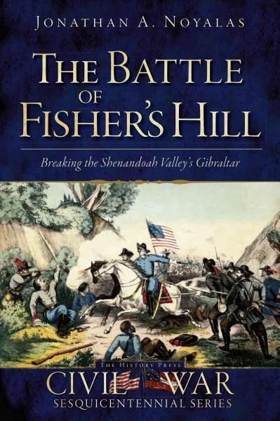 The Battle of Fisher's Hill: Breaking the Shenandoah Valley's Gibraltar