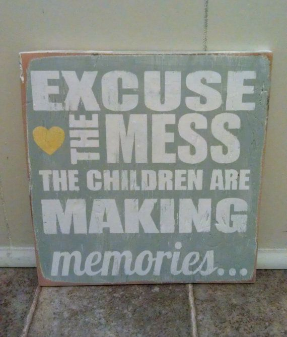 Excuse+The+Mess+The+Children+Are+Making+Memories+by+JellyBirdSigns,+$20.00
