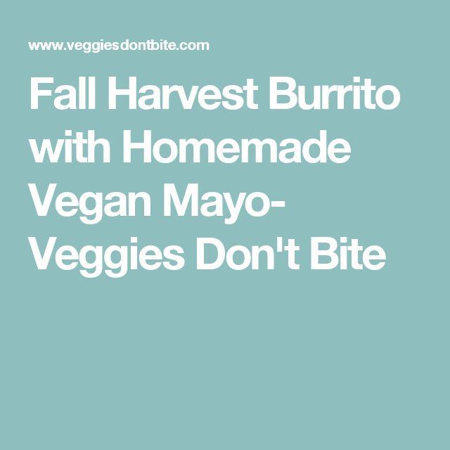 Fall Harvest Burrito with Homemade Vegan Mayo- Veggies Don't Bite