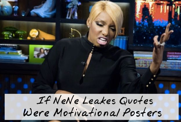21 Best NeNe Leakes Quotes...as Motivational Posters.  Blonk!