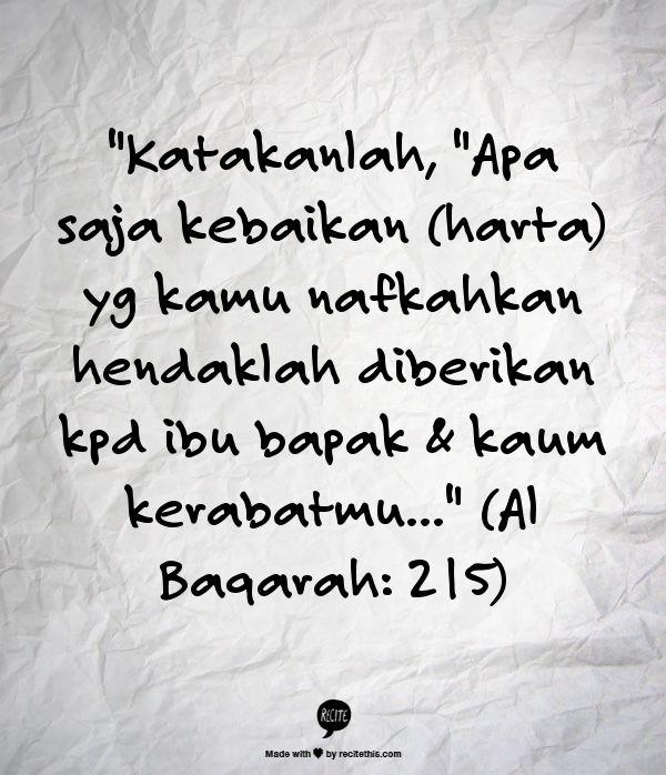 """""""Katakanlah, """"Apa saja kebaikan (harta) yg kamu nafkahkan hendaklah diberikan kpd ibu bapak & kaum kerabatmu..."""" (Al Baqarah: 215)"""
