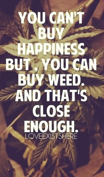 You can't buy happiness, but you can buy weed. And that's close enough #marijuana #marijuanaquotes http://budposters.com/