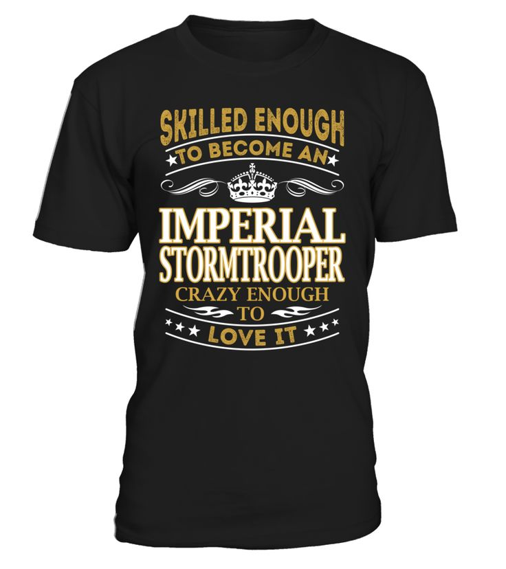 Imperial Stormtrooper - Skilled Enough To Become #ImperialStormtrooper