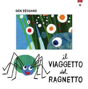 IL VIAGGETTO DEL RAGNETTO, di Gek Tessaro. Albo illustrato in rima. Età indicativa: dai 3 anni.