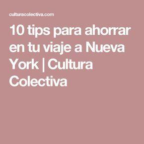 10 tips para ahorrar en tu viaje a Nueva York | Cultura Colectiva