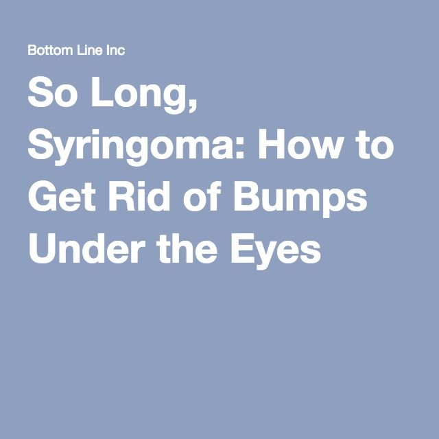So Long, Syringoma: How to Get Rid of Bumps Under the Eyes