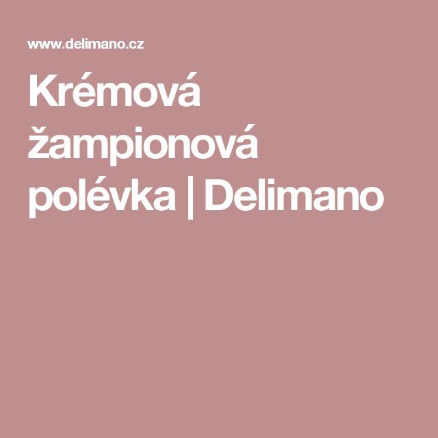 Krémová žampionová polévka | Delimano