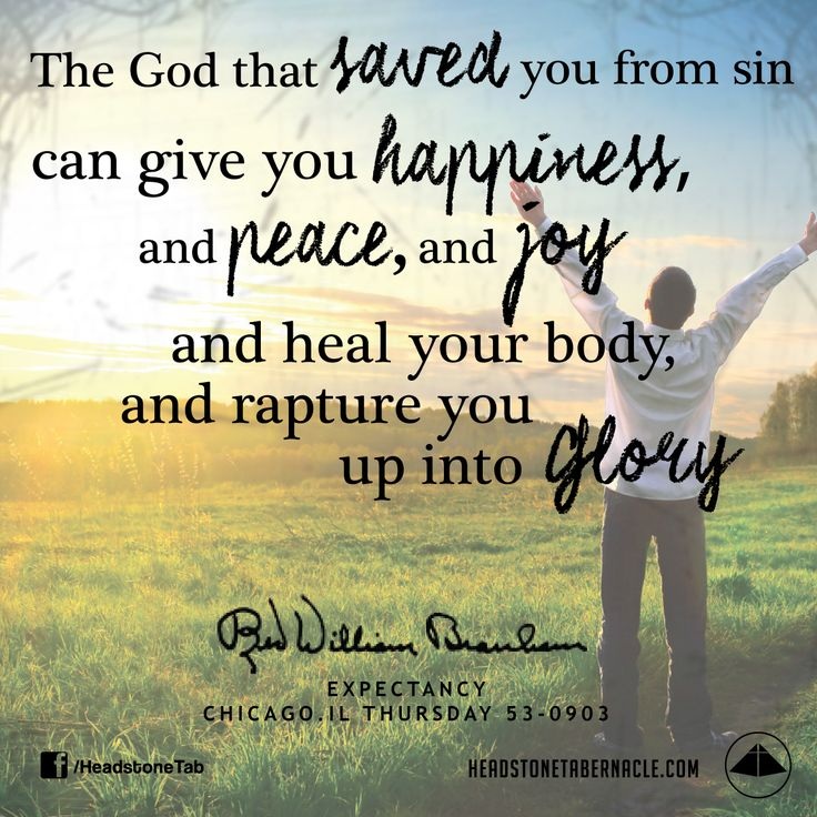 The God that saved you from sin can give you happiness, and peace, and joy, and heal your body, and rapture you up into Glory. Image Quote from: EXPECTANCY - CHICAGO IL THURSDAY 53-0903 - Rev. William Marrion Branham
