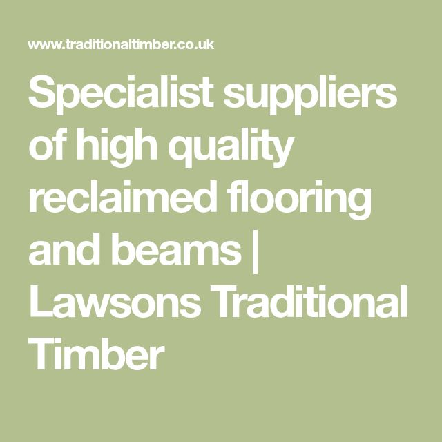 Specialist suppliers of high quality reclaimed flooring and beams | Lawsons Traditional Timber