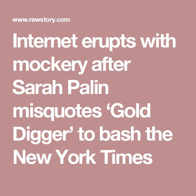 Internet erupts with mockery after Sarah Palin misquotes 'Gold Digger' to bash the New York Times