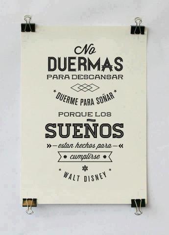 No duermas para descansar, duerme para soñar porque los sueños están para cumplirse Walt Disney #Frase