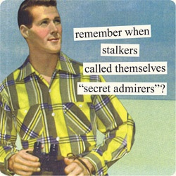 Retro Humor remember when stalkers and social media creepers were called secrete admirers. Lol #funny