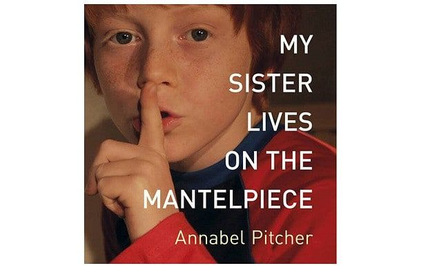 Annabel Pitcher's fine debut, My Sister Lives On The Mantelpiece, is the tale   of a family torn apart after a terrorist attack.