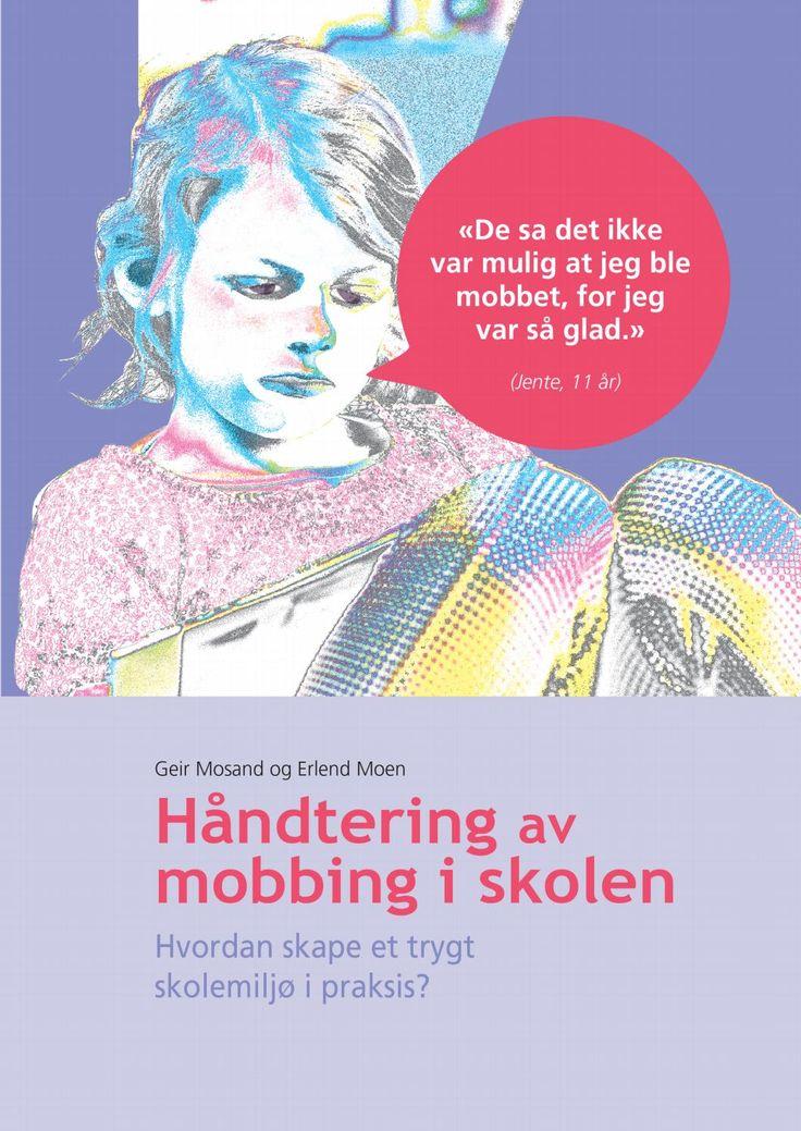 Hvorfor stopper ikke mobbing? Heftet viser til fremmende, forebyggende og utøvende tiltak som hjelp til å håndtere mobbing og skape et trygt skolemiljø.