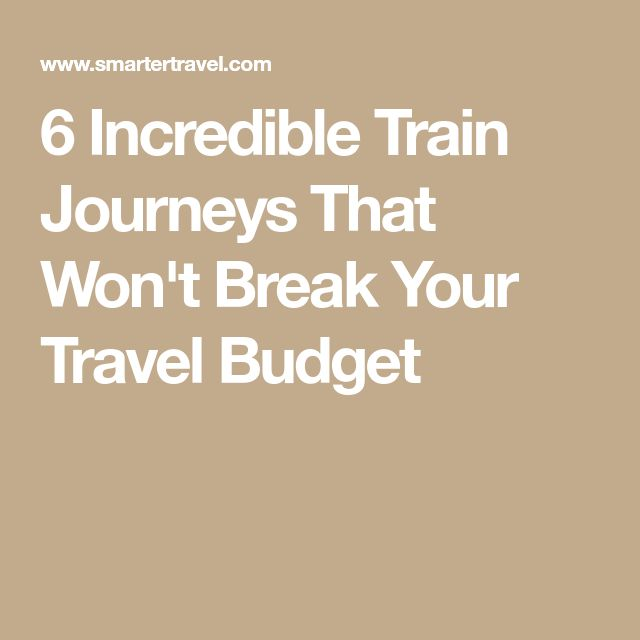 6 Incredible Train Journeys That Won't Break Your Travel Budget