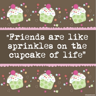Friends are like sprinkles on the cupcake of life