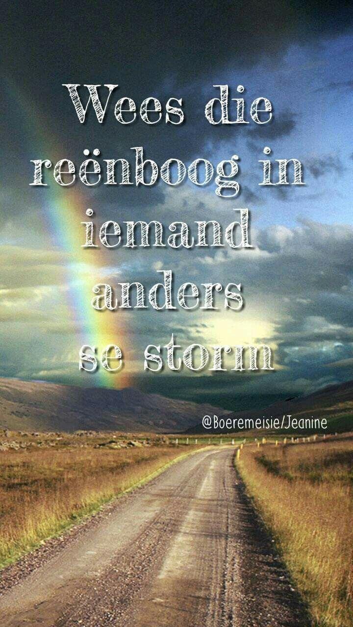 Wees die reënboog in iemand anders se storm... #Afrikaans #Boeremeisie #giveOut #mooiwoorde