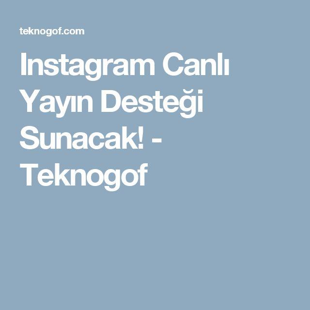Instagram Canlı Yayın Desteği Sunacak! - Teknogof