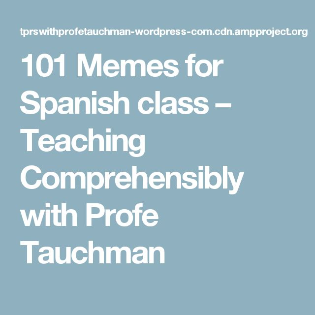 101 Memes for Spanish class – Teaching Comprehensibly with Profe Tauchman