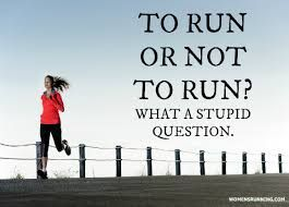 To run or not to run? What a stupid question!
