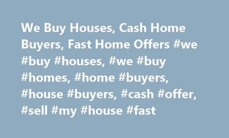 We Buy Houses, Cash Home Buyers, Fast Home Offers #we #buy #houses, #we #buy #homes, #home #buyers, #house #buyers, #cash #offer, #sell #my #house #fast http://india.nef2.com/we-buy-houses-cash-home-buyers-fast-home-offers-we-buy-houses-we-buy-homes-home-buyers-house-buyers-cash-offer-sell-my-house-fast/  We Buy Houses Fast! Do you want to sell your house quickly and with no hassle? You are in the right place! We buy houses in any condition. A local investor in your area will contact you and…