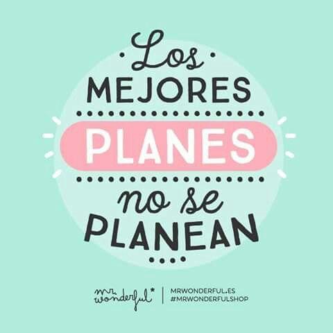 ¡No se planean! ;)