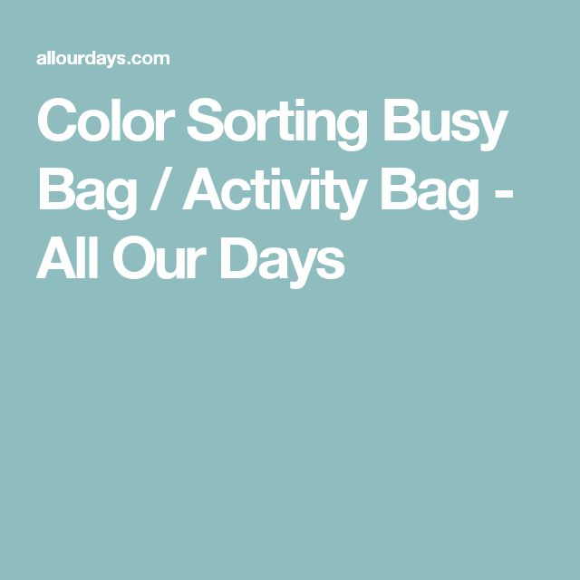 Color Sorting Busy Bag / Activity Bag - All Our Days