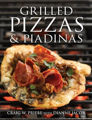 Grilled Pizzas and Piadinas by Craig Priebe, http://www.amazon.com/dp/0756636795/ref=cm_sw_r_pi_dp_dcxRrb036TY84