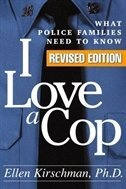 I Love a Cop, Revised Edition: What Police Families Need to Know. A great book for police and their families! :)