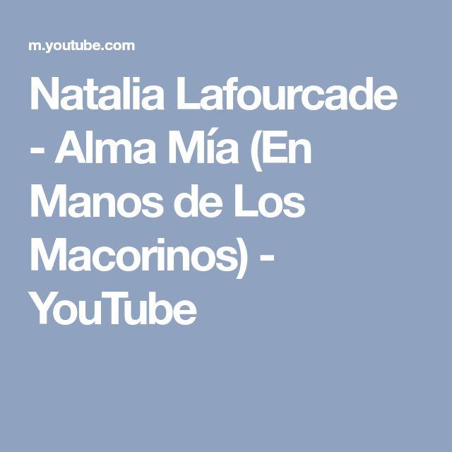 Natalia Lafourcade - Alma Mía (En Manos de Los Macorinos) - YouTube