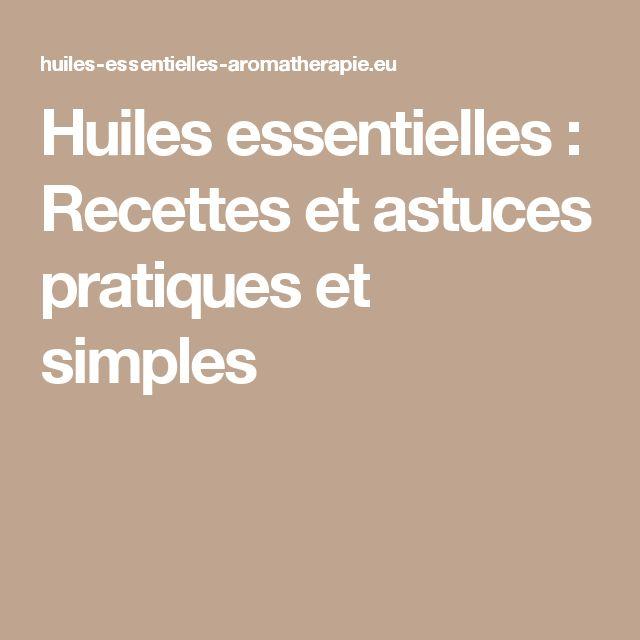 Huiles essentielles : Recettes et astuces pratiques et simples