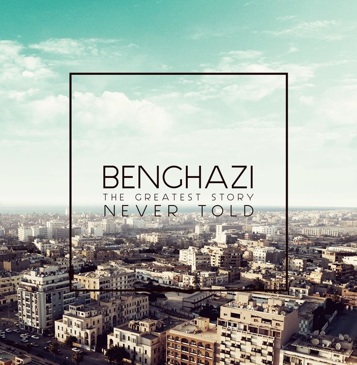 Benghazi The greatest story Never Told