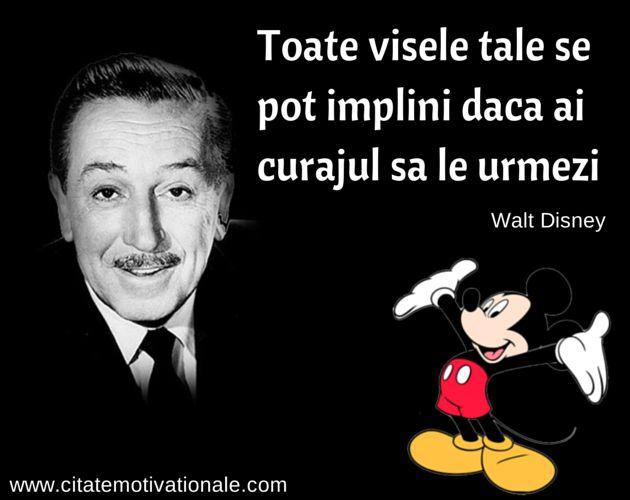 """""""Toate visele tale se pot implini daca ai curajul sa le urmezi"""" - W.Disney"""
