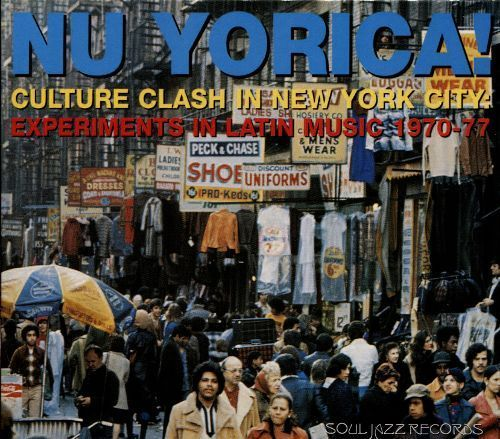 Nu Yorica! Culture Clash In New York City: Experiments In Latin Music 1970-77 [CD]