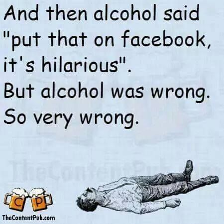 Alcohol is wrong about a lot of things :(