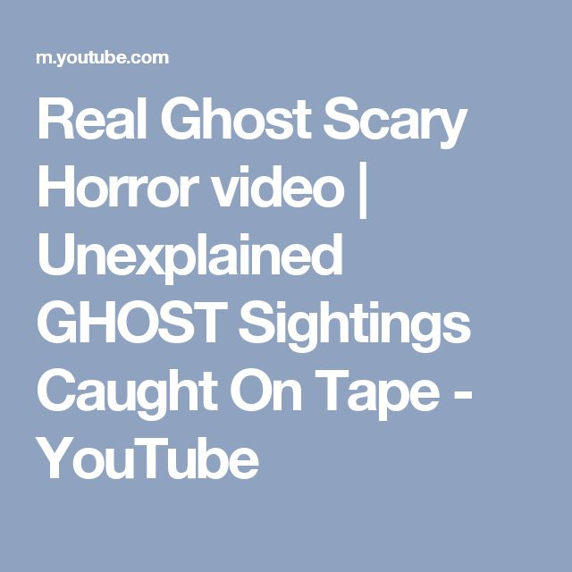 Real Ghost Scary Horror video | Unexplained GHOST Sightings Caught On Tape - YouTube