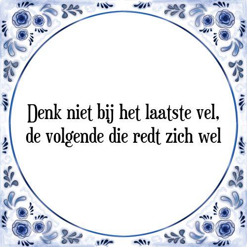 Denk niet bij het laatste vel, de volgende die redt zich wel - Bekijk of bestel deze Tegel nu op Tegelspreuken.nl