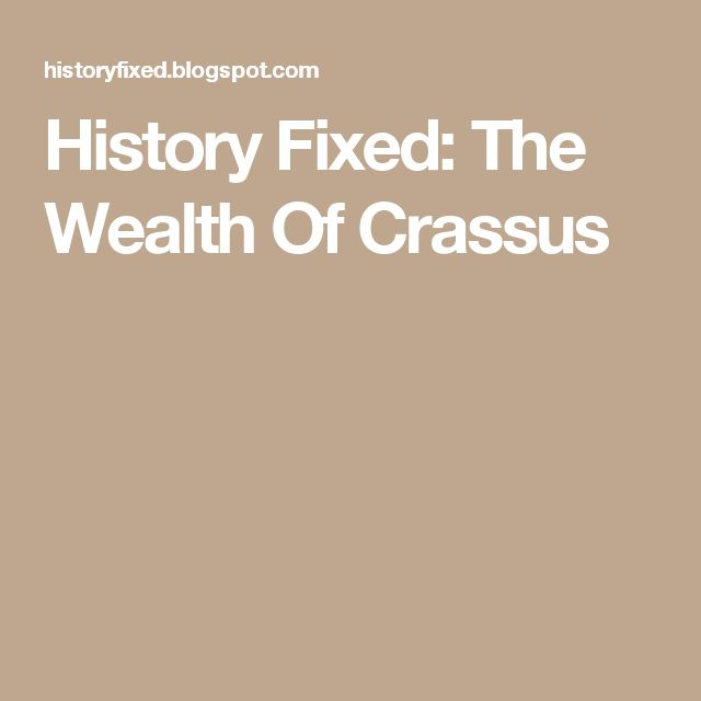 History Fixed: The Wealth Of Crassus