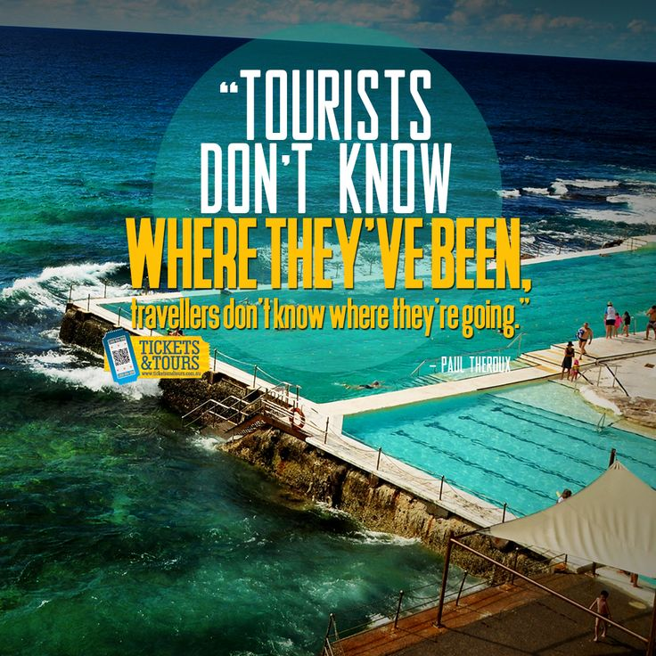 #Tourists don't know where they've been, #travellers don't know where they're going. #Ticketsandtours ticketsandtours.com.au