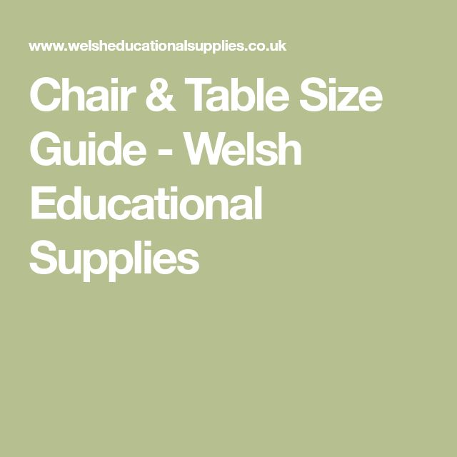 Chair & Table Size Guide - Welsh Educational Supplies