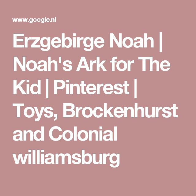 Erzgebirge Noah | Noah's Ark for The Kid | Pinterest | Toys, Brockenhurst and Colonial williamsburg
