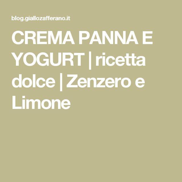 CREMA PANNA E YOGURT | ricetta dolce | Zenzero e Limone