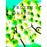 Frozen Grapes - Episode 1 (Kindle Edition)By Eric Turri