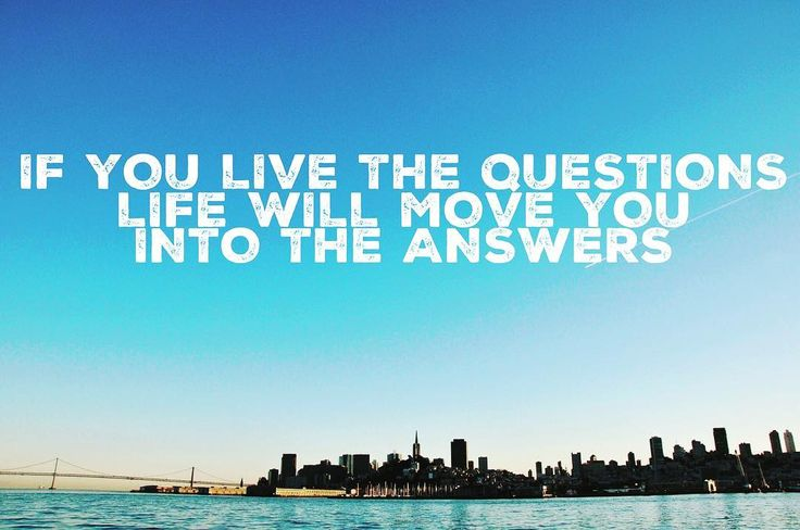 Life will always move you into your answers if you live the question. And you don't always need an immediate answer. Ease and Flow. Embrace your day! Follow us @wearefrankandjill  Spread the Love