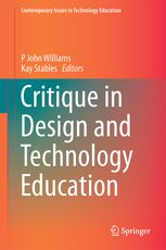(ebook) J. Williams & K. Stables. Critique and Design and Technology Education. Springer.
